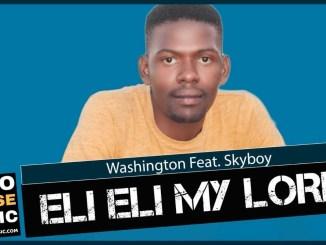 Washington Eli Eli My Lord Ft SkyBoy Mp3 Download
