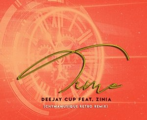 Deejay Cup, Zinia Time (Chymamusique Retro Remix) Mp3 Fakaza Music Download