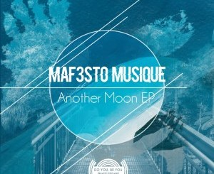Maf3sto Musique Another Moon Ep Zip Fakaza Music Download