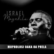 Isreal Mosehla Mopholosi Oaka Oa Phela Mp3 Fakaza Music Download