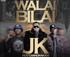 JK ft. Chanda Na Kay Walai Bilai Mp3 Download Fakaza