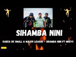Kabza De Small & Major League Sihamba Nini ft Mkeys Mp3 Fakaza Music Download
