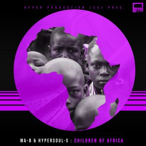 Ma-B & HyperSOUL-X Children Of Africa (Main V-HT) Mp3 Fakaza Music Download