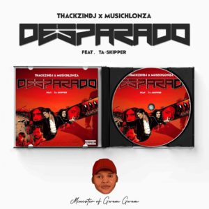 ThackzinDJ & Musichlonza Desparado Mp3 Fakaza Music Download