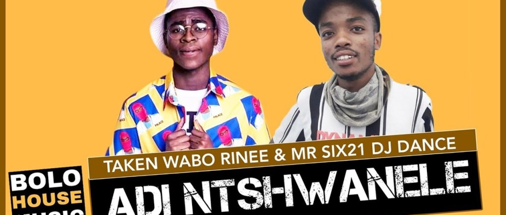 Adi Ntshwanele Taken Wabo Rinee x Mr Six21 DJ Dance Mp3 Fakaza Music Download
