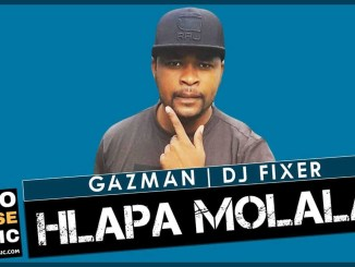 Hlapa Molala Gazman x DJ Fixer Mp3 Download Fakaza