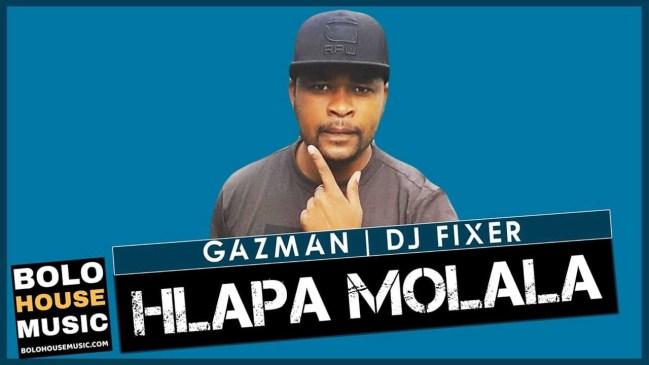 Hlapa Molala Gazman x DJ Fixer Mp3 Download Fakaza