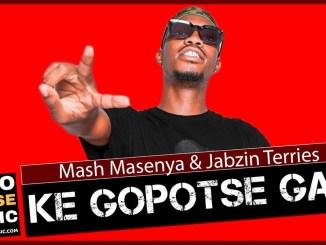 Mash Masenya x Jabzin Terries Ke Gopotse Gae Mp3 Fakaza Music Download