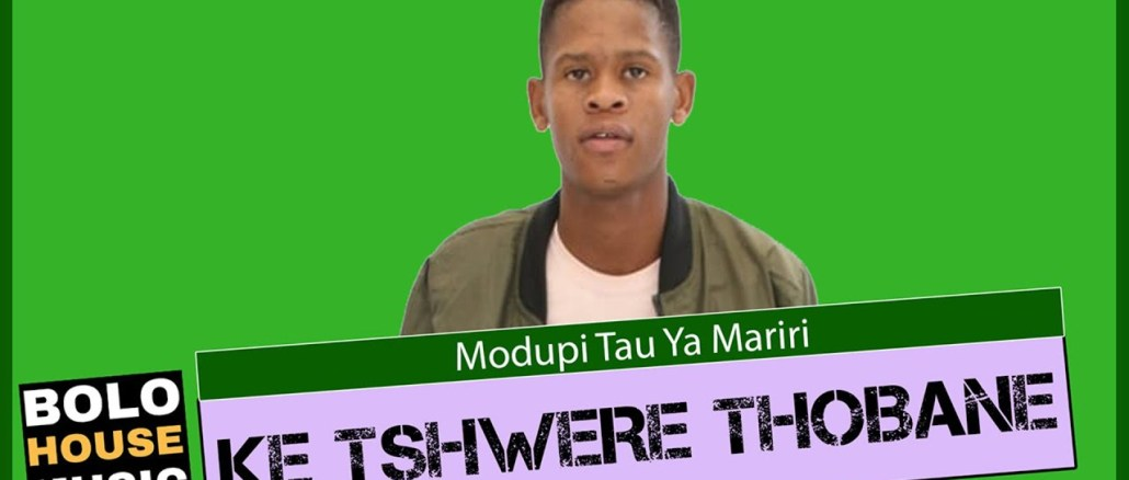 Modupi Tau ya Mariri Ke Tshwere Thobane Mp3 Fakaza Music Download