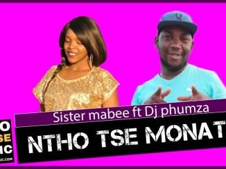 Sister Mabee Ntho tse Monate Ft DJ Phumza Mp3 Fakaza Music Download