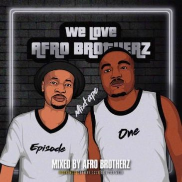 Afro Brotherz We Love Afro Brotherz Vol. 1 Mp3 Fakaza Music Download