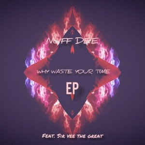 Nuf DeE & Sir Vee The Great Why Waste Your Time EP
