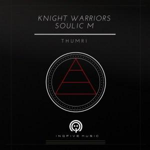 Knight Warriors & Soulic M Thumri (Original Mix) Mp3 Mp3 Fakaza Music Download