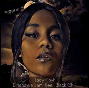 Download Lady KayF Sthandwa Sam Mp3 Fakaza Music