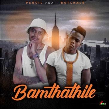 Download Pencil Bamthathile Mp3 Fakaza