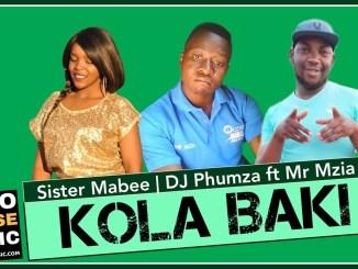 Sister Mabee x DJ Phumza Kola Baki Feat. Mr Mzia mp3 Fakaza Music download