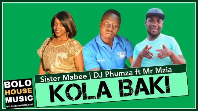 Sister Mabee x DJ Phumza Kola Baki Feat. Mr Mzia mp3 Fakaza Music download