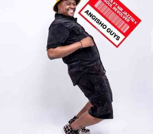 Download Mpura & Mr JazziQ Angisho Guys Mp3 Fakaza