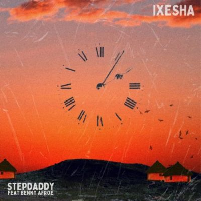 Stepdaddy Ixesha Mp3 Fakaza Music Download