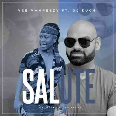 Vee Mampeezy Salute Ft. Dj Kuchi Mp3 Fakaza Music Download