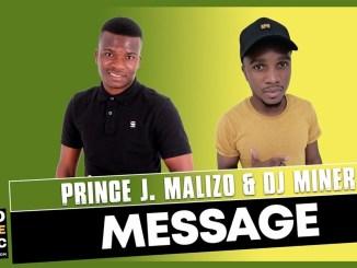 Message Prince J.Malizo x DJ Miner Mp3 Fakaza Music Download