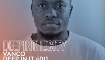 Vanco Deep In It #11 (Deep In The City) Mp3 Download Fakaza