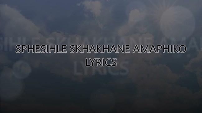 Download Sphesihle Skhakhane Amaphiko Lyrics