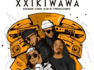 Download Black Motion, DJ Fortee & Lady Du Xxikiwawa Mp3 Fakaza