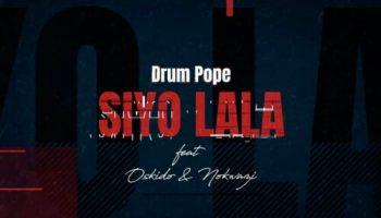 DOWNLOAD Drum Pope Siyo Lala Mp3 Ft. Oskido & Nokwazi