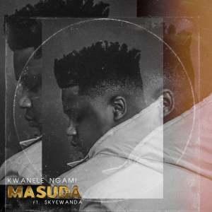 Masuda Kwanele Ngami Ft. Skye Wanda Mp3 Download
