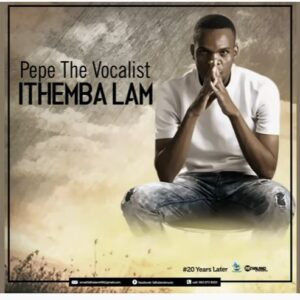 Download Pepe The Vocalist Ithemba Lam Mp3