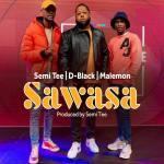 DOWNLOAD Semi Tee, D-Black & Malemon Sawasa Mp3