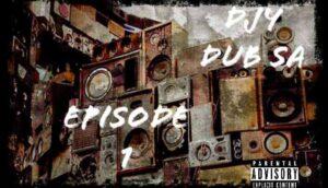 Download Djy Dub SA Episode 1 Ep Zip Fakaza