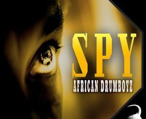 African Drumboyz – Spy mp3 download