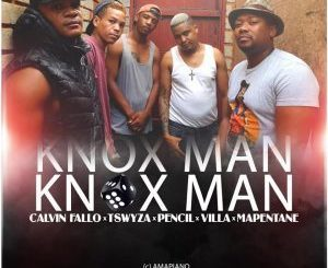 Calvin Fallo, Tswyza, Pencil, Villa & Mapentane – Knox Man mp3 download