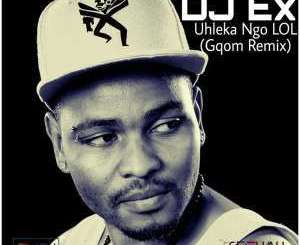 DJ Ex – Uhleka Ngo LOL (Gqom Remix) [Extended Mix] mp3 download