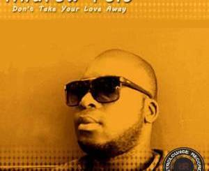 Andrew Felo – Don't Your Love Take Away (Afro Mix) mp3 download