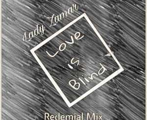 Lady Zamar – Love Is Blind (Buddynice's Redemial Mix) mp3 download