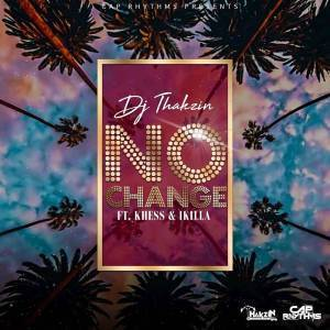 Dj Thakzin – No Change Ft. Khess & IKilla mp3 download