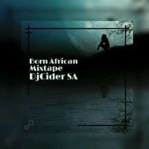DjCider SA – Born African (Mixtape) mp3 download