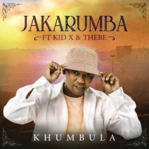 Jakarumba – Khumbula Ft. Kid X & Thebe mp3 download