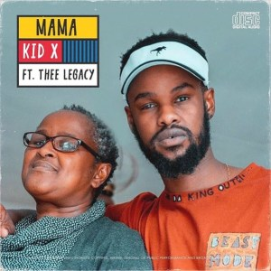 Kid X – Mama Ft. Thee Legacy mp3 download