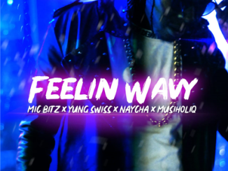 Mic Bitz – Feelin Wavy Ft. Yung Swiss, Musiholiq & Naycha mp3 download