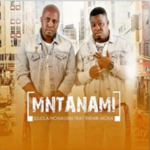 Sdudla Noma1000 – Mntanami Iyavuma Ft. Thembi Mona & Deep Sound Crew mp3 download