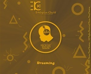 Ethiopian Chyld – Dreaming (Original Mix)