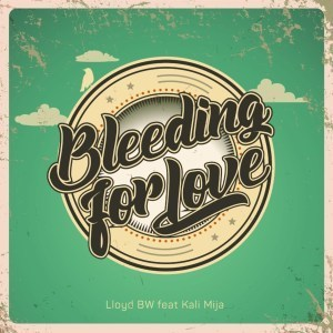 Lloyd BW – Bleeding for Love Ft. Kali Mija