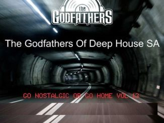 ALBUM: The Godfathers Of Deep House SA – Go Nostalgic Or Go Home, Vol. 13