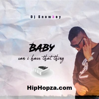 DJ Snowboy - Baby Can I Have That Thing (Amapiano) Full SONG Mp3 Download