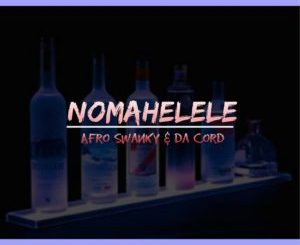 DOWNLOAD Da Cord & Afro Swanky Nomahelele (Afro Tech Mix) Mp3