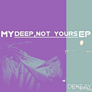 DOWNLOAD De'KeaY My Deep,Not Yours EP Zip